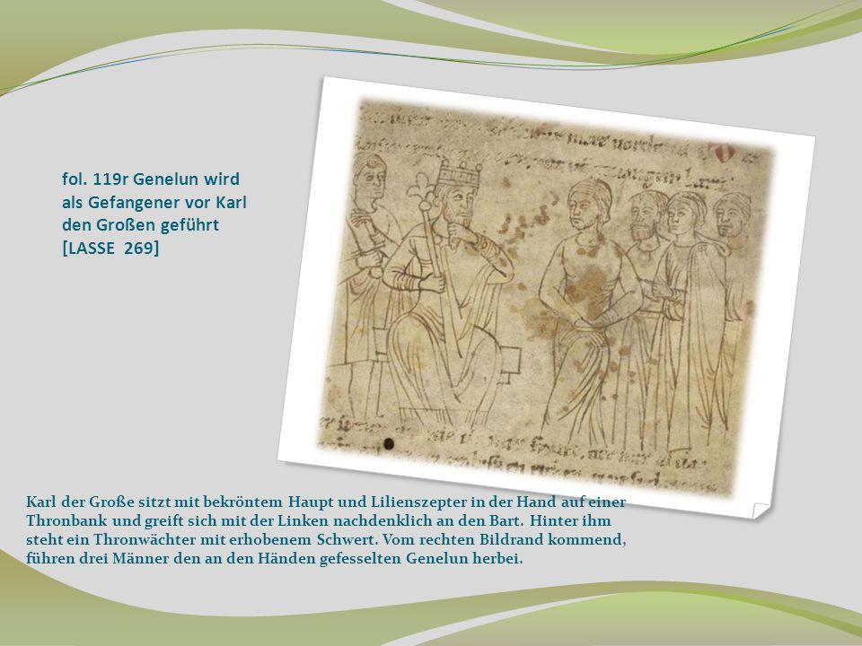 fol. 119r Genelun wird als Gefangener vor Karl den Großen geführt [LASSE 269]